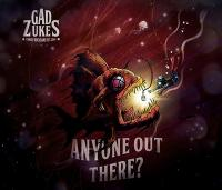 Anyone out there ? | Gad Zukes