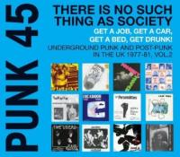 Punk 45, There is no such thing as society. Vol. 2, underground punk and post-punk in the Uk 1977-81 |