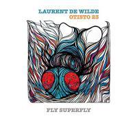 Fly superfly | Laurent De Wilde. Musicien