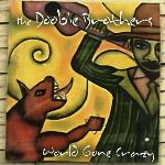 World gone crazy / Doobie Brothers (The) | Doobie Brothers (The). Interprète. Ens. voc. & instr.