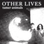 Tamer animals | Other Lives