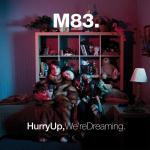 Hurry up, we're dreaming / M83, groupe vocal et instrumental |