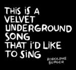 This is a Velvet Undergound song that I'd like to sing / Rodolphe Burger | Burger, Rodolphe. Interprète