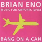 Music for airports live  | Eno, Brian (1948-....). Compositeur
