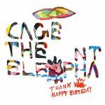 Thank you happy birthday / Cage the Elephant | Cage the Elephant. Interprète