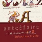 Abécédaire en 26 chansonnettes / à la plume Boris Vian, aux pinceaux Tomi Ungerer, à la baguette Debout sur le Zinc | Debout sur le Zinc
