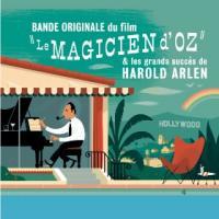 Le magicien d'Oz & les grands succès de Harold Arlen bande originale des films Harold Arlen, comp.