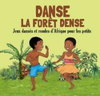 Danse la forêt dense : jeux dansés et rondes d'Afrique pour les petits