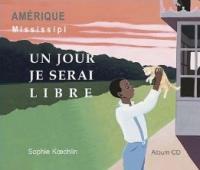 Un jour je serai libre : Amérique Mississipi / Sophie Koechlin | Koechlin, Sophie (1960-....). Auteur. Texte