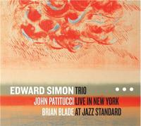 Trio live in New York at Jazz Standard Edward Simon, piano John Patitucci, contrebasse Brian Blade, batterie