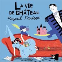 La Vie de château / Pascal Parisot | Parisot, Pascal. Compositeur
