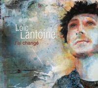 J'ai changé / Loïc Lantoine | Lantoine, Loïc. Compositeur. Comp. & chant