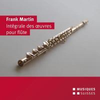 Intégrale des oeuvres pour flûte Frank Martin, comp. Emmanuel Pahud, flûte Orchestre de la Suisse Romande Thierry Fischer, dir.