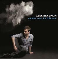 Après moi le déluge Alex Beaupain, chant