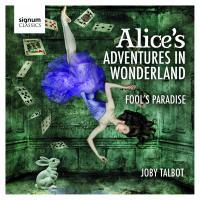 Alice's adventures in wonderland Fool's paradise Joby Talbot, comp. Royal Philharmonic orchestra Christipher Austin, dir.
