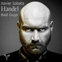 Bad guys Handel, comp. Xavier Sabata, CT il Pomo d'oro, ens. instr. Riccardo Minasi, dir.