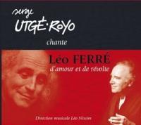 Serge Utge-Royo chante Léo Ferré d'amour et de révolte Serge Utge-Royo, chant Léo Ferré, comp. Léo Nissim, dir. musicale