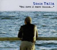 Qui dove il mare luccica... Lucio Dalla, chant