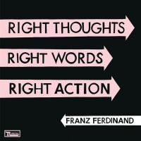 Right thoughts right words right action Franz Ferdinand, groupe voc. et instr.