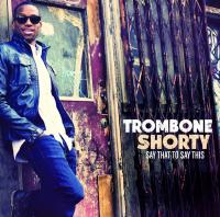 Say that to say this | Trombone Shorty (1986-....)