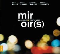 Miroir(s) Ensemble Contraste, ens. instr. Johan Farjot, Erik Satie, Johan Sebastian Bach, Karol Beffa... [et al.], comp.
