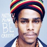 Be careful Matthew McAnuff, comp., chant
