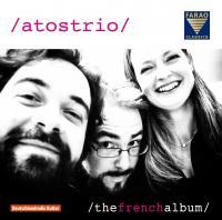 The french album Cécile Chaminade, Jean Françaix, Claude Debussy... [et al.], comp. ; Atos Trio, trio instruemtal