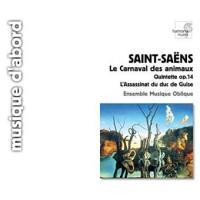 Le carnaval des animaux Quintette op. 14 L'assassinat du duc de Guise Saint-Saëns, comp. Ensemble musique oblique, ens. instr.