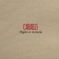 Digère et recrache | Cabadzi. Musicien