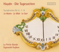 Die Tageszeiten symphonies Nos. 6, 7, 8 Haydn, comp. La Petite bande, ens. instr. Sigiswald Kuijken, dir.