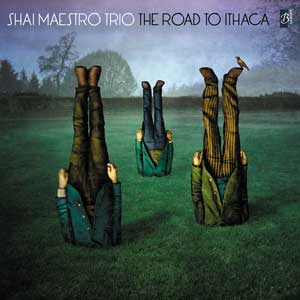 The road to Ithaca Shai Maestro Trio, ens. instr.