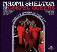 What have you done my brother ? Naomi Shelton, chant The Gospel Queens, groupe voc.