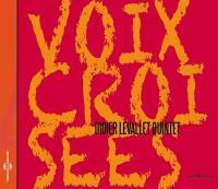 Voix croisées Didier Levallet, contrebasse Airelle Besson, trompette Sylvaine Hélary, flûtes Céline Bonacina, saxo François Laizeau, batterie