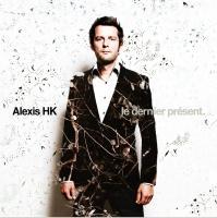 Le dernier présent Alexis HK, chant