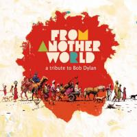 From another world : a tribute to Bob Dylan