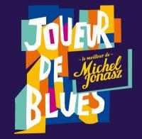 Joueur de blues : le meilleur de Michel Jonasz |