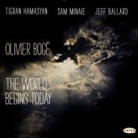 The World begins today Olivier Bogé, saxophone, voix, piano Tigran Hamasyan, piano Sam Minaie, contrebasse Jeff Ballard, batterie