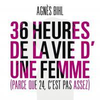 36 heures de la vie d'une femme (Parce que 24 c'est pas assez) Agnès Bihl, chant