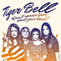 Don't wanna hear about your band ! Tiger Bell, groupe voc. et instr.