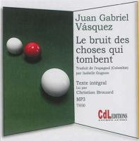 Le bruit des choses qui tombent | Vasquez, Juan Gabriel (1973-....)
