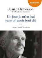 Jour je m'en irai sans en avoir tout dit (Un)   Ormesson, Jean d'. Auteur