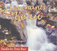 Les chants de l'eau | Pierre Palengat. Éditeur scientifique