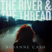 The River & the thread/ Rosanne Cash, comp., chant John Leventhal, prod., arrangements, guitare, basse, mandoline, percussion, orgue...