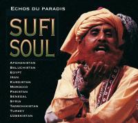 Sufi soul échos du paradis Afghanistan, Balochistan, Egypt... Hassan Kassayi, nay Sheikh Hamza Shakkûr & ensemble Al-Kindî Khatereh Parvaneh, chant... [et al.]
