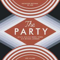 The party Orchestre National de Jazz [ONJ 2013] Daniel Yvinec, dir. Michael Leonhart, prod., arr.