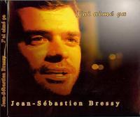 J'ai aimé ça Jean-Sébastien Bressy, comp., chant, piano