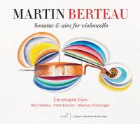 Sonatas & airs for violoncello Martin Berteau, comp. Christophe Coin, Petr Skalka, violoncelle Félix Hünninger, clavecin