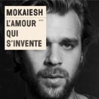 L'amour qui s'invente / Mokaiesh | Mokaiesh, Cyril (1985-....)