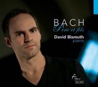 Bach père et fils Johann Sebastian Bach, Wilhelm Friedemann Bach, Carl Philipp Emanuel Bach... David Bismuth, piano
