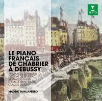 Le piano français de Chabrier à Debussy Emmanuel Chabrier, Déodat de Séverac, Reynaldo Hahn... [et al.], comp. Magda Tagliaferro, piano